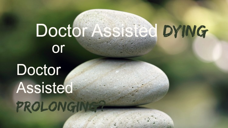 Doctor Assisted Dying Or Doctor Assisted Prolonging