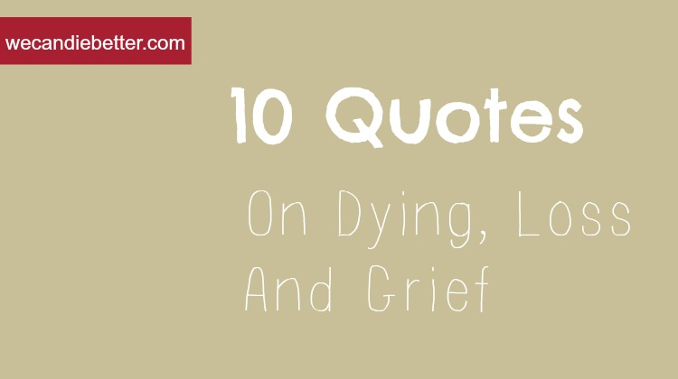 10 Quotes On Dying, Loss And Grief