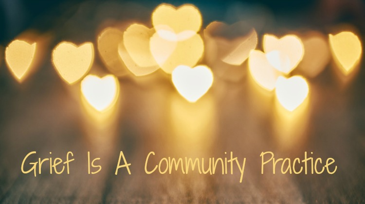 Grief Is A Community Practice