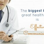 The Biggest Key To Great Health Care Is Effective Communication